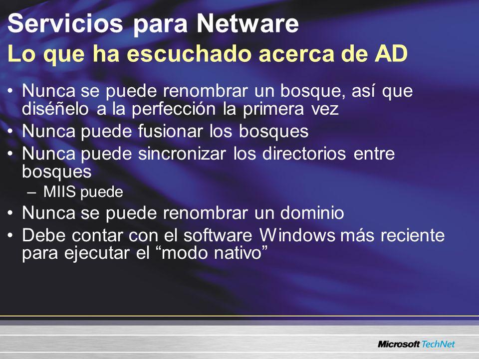 Servicios para Netware Migración Ruta para un entorno Windows puro Sondeo: Identificar y reemplazar/migrar los servicios de NetWare Mover las cuentas y permisos del usuario a Active Directory –Utilizar la migración MSDSS y FMU