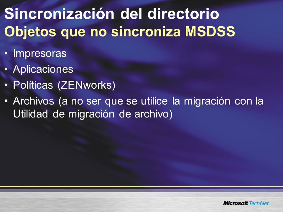 Sincronización del directorio Objetos que no sincroniza MSDSS Impresoras Aplicaciones Políticas (ZENworks) Archivos (a no ser que se utilice la migración con la Utilidad de migración de archivo)