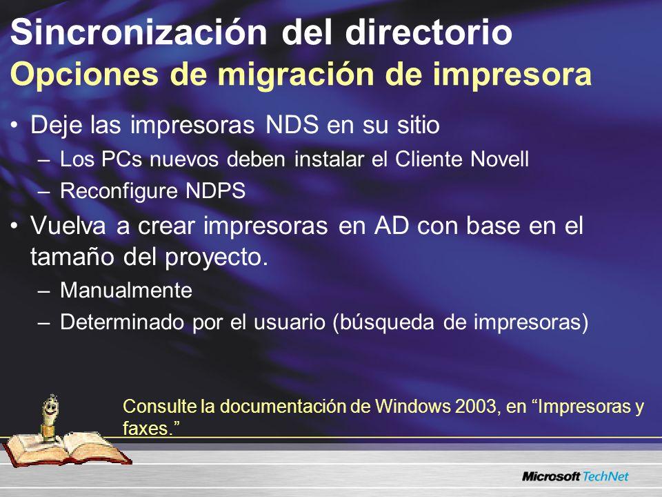 Sincronización del directorio Opciones de migración de impresora Deje las impresoras NDS en su sitio –Los PCs nuevos deben instalar el Cliente Novell –Reconfigure NDPS Vuelva a crear impresoras en AD con base en el tamaño del proyecto.