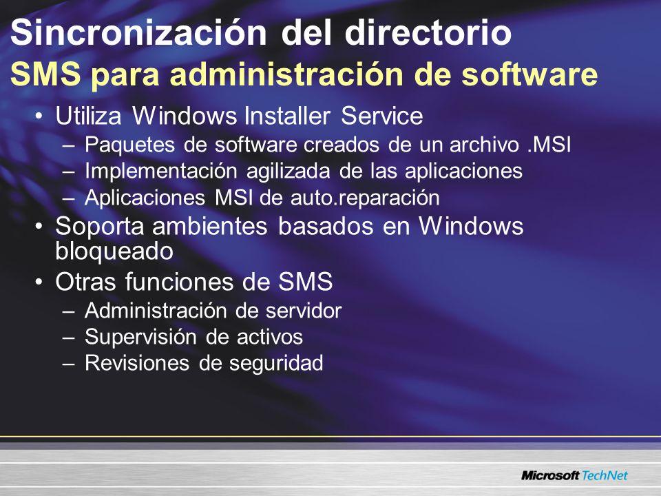 Utiliza Windows Installer Service –Paquetes de software creados de un archivo.MSI –Implementación agilizada de las aplicaciones –Aplicaciones MSI de auto.reparación Soporta ambientes basados en Windows bloqueado Otras funciones de SMS –Administración de servidor –Supervisión de activos –Revisiones de seguridad Sincronización del directorio SMS para administración de software