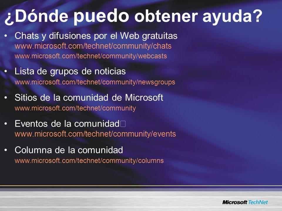 ¿Dónde puedo obtener ayuda? Chats y difusiones por el Web gratuitas www.microsoft.com/technet/community/chats www.microsoft.com/technet/community/webc