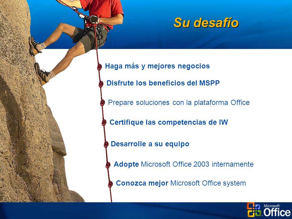 Disfrute los beneficios del MSPP Prepare soluciones con la plataforma Office Certifique las competencias de IW Desarrolle a su equipo Adopte Microsoft Office 2003 internamente Su desafío Conozca mejor Microsoft Office systemHaga más y mejores negocios