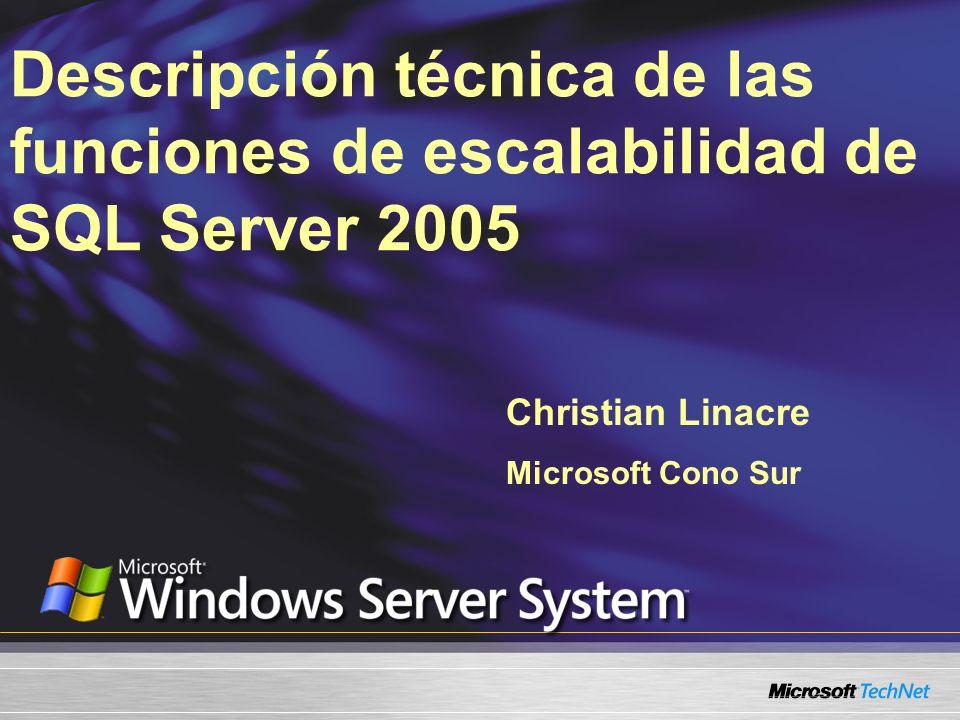 Descripción técnica de las funciones de escalabilidad de SQL Server 2005 Christian Linacre Microsoft Cono Sur