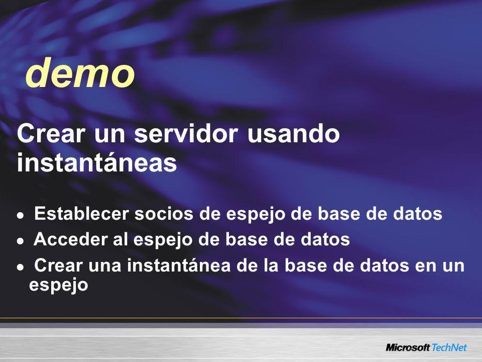 Crear un servidor usando instantáneas Establecer socios de espejo de base de datos Acceder al espejo de base de datos Crear una instantánea de la base de datos en un espejo demo