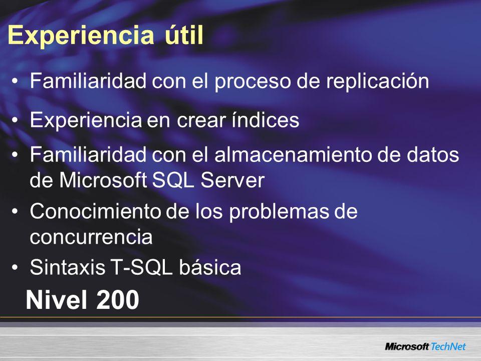 Experiencia útil Nivel 200 Familiaridad con el proceso de replicación Experiencia en crear índices Familiaridad con el almacenamiento de datos de Microsoft SQL Server Conocimiento de los problemas de concurrencia Sintaxis T-SQL básica