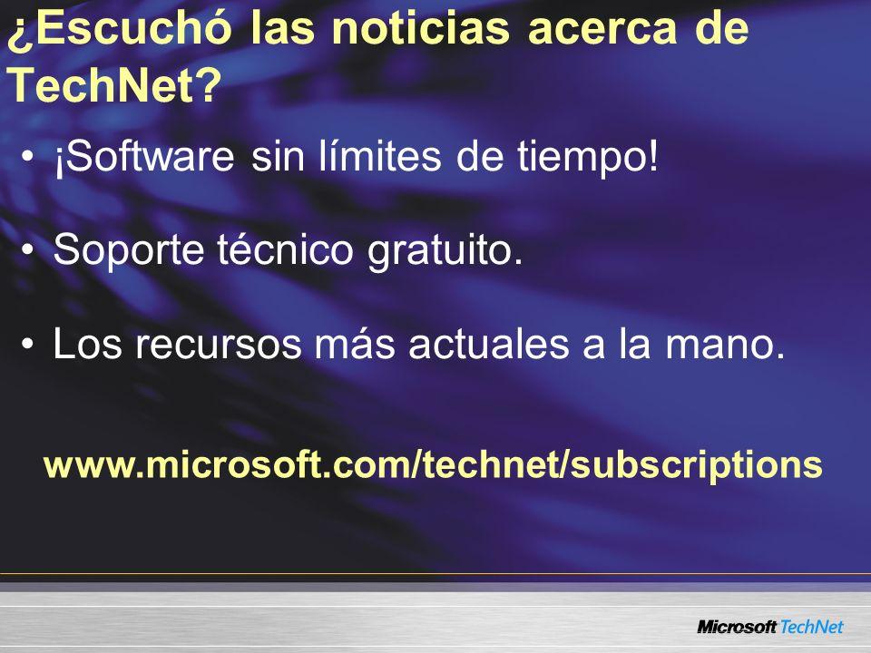 www.microsoft.com/technet/subscriptions ¿Escuchó las noticias acerca de TechNet? ¡Software sin límites de tiempo! Soporte técnico gratuito. Los recurs
