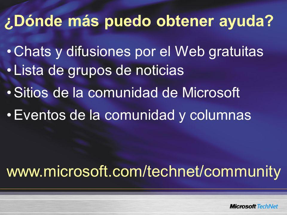 Chats y difusiones por el Web gratuitas Lista de grupos de noticias Sitios de la comunidad de Microsoft Eventos de la comunidad y columnas ¿Dónde más puedo obtener ayuda.
