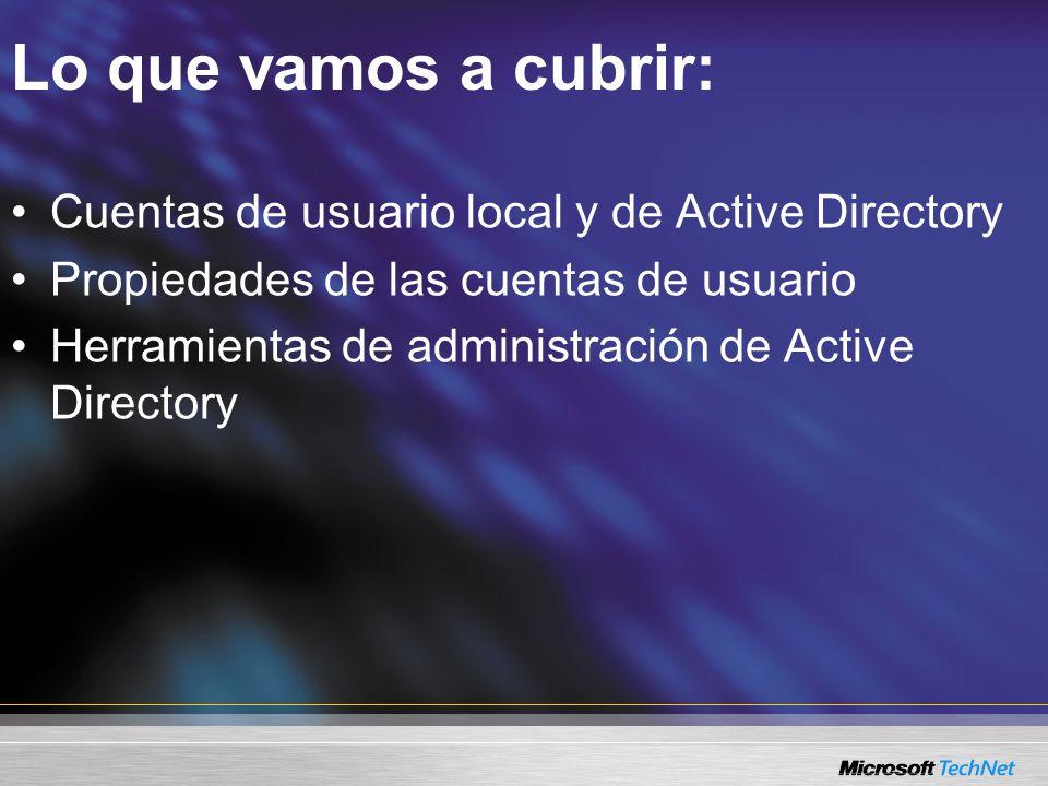 Lo que vamos a cubrir: Cuentas de usuario local y de Active Directory Propiedades de las cuentas de usuario Herramientas de administración de Active Directory