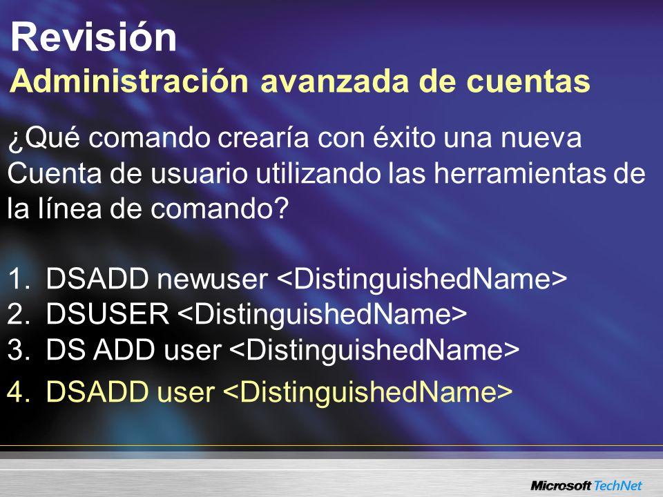 Revisión Administración avanzada de cuentas ¿Qué comando crearía con éxito una nueva Cuenta de usuario utilizando las herramientas de la línea de comando.