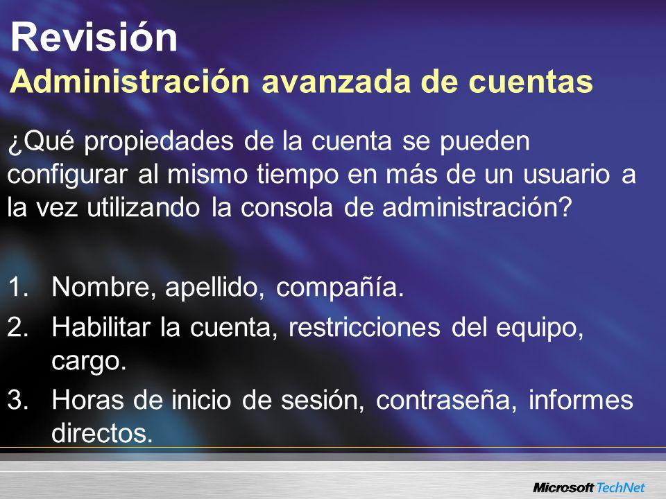 Revisión Administración avanzada de cuentas ¿Qué propiedades de la cuenta se pueden configurar al mismo tiempo en más de un usuario a la vez utilizando la consola de administración.