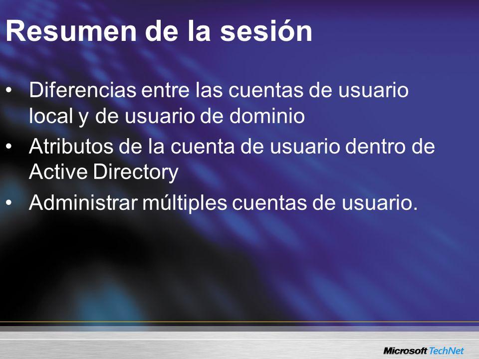 Resumen de la sesión Diferencias entre las cuentas de usuario local y de usuario de dominio Atributos de la cuenta de usuario dentro de Active Directory Administrar múltiples cuentas de usuario.