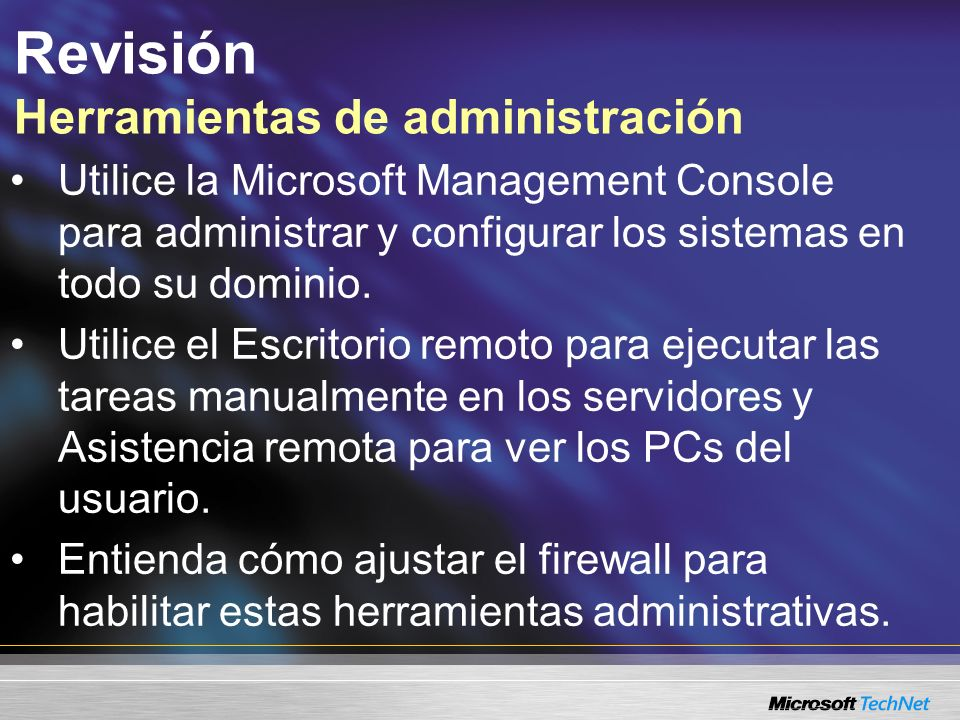Utilice la Microsoft Management Console para administrar y configurar los sistemas en todo su dominio.