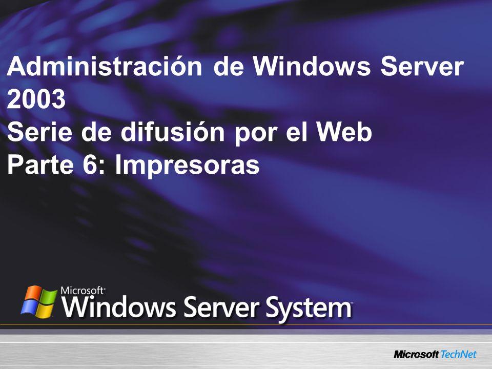Administración de Windows Server 2003 Serie de difusión por el Web Parte 6: Impresoras