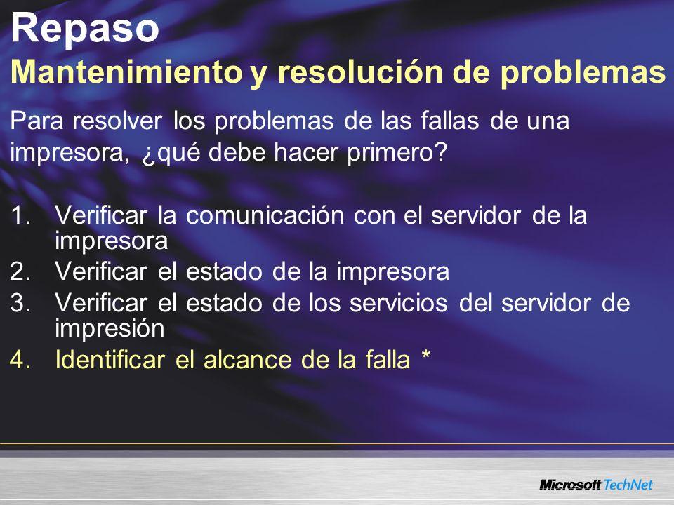 Repaso Mantenimiento y resolución de problemas Para resolver los problemas de las fallas de una impresora, ¿qué debe hacer primero.