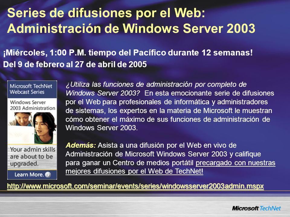 Series de difusiones por el Web: Administración de Windows Server 2003 ¡Miércoles, 1:00 P.M.