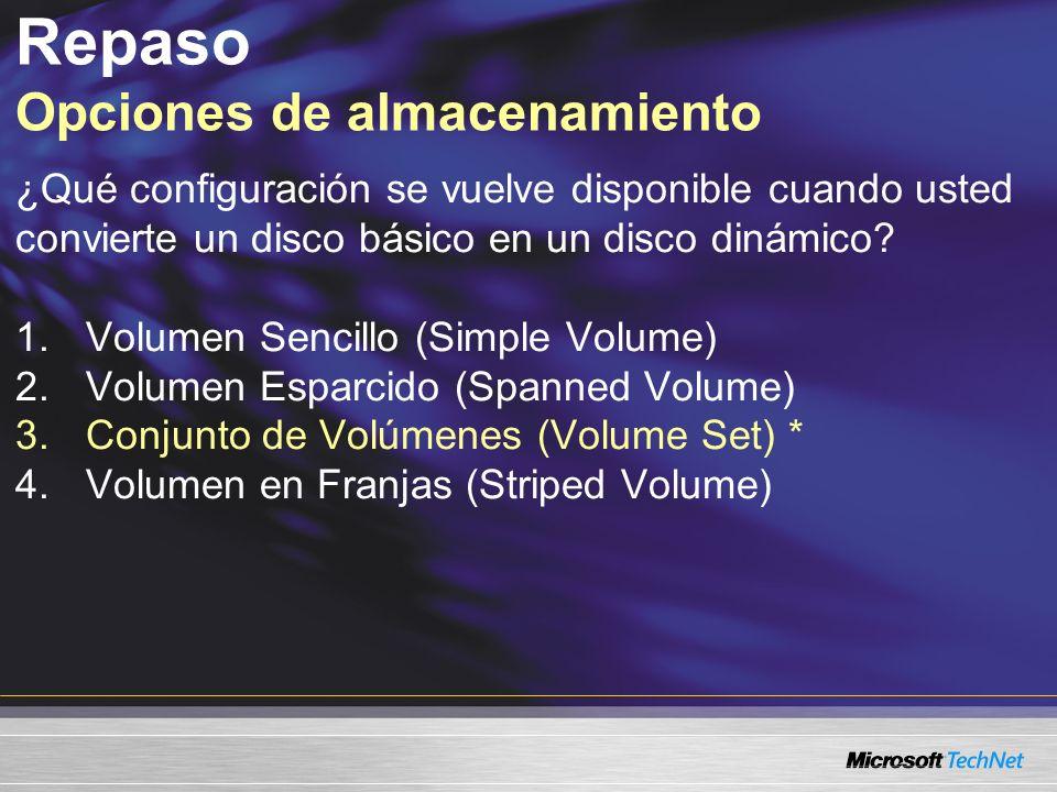 Repaso Opciones de almacenamiento ¿Qué configuración se vuelve disponible cuando usted convierte un disco básico en un disco dinámico.