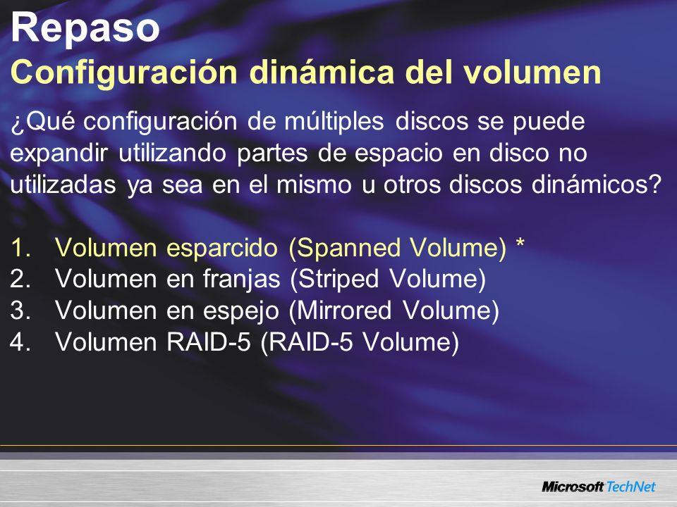Repaso Configuración dinámica del volumen ¿Qué configuración de múltiples discos se puede expandir utilizando partes de espacio en disco no utilizadas ya sea en el mismo u otros discos dinámicos.