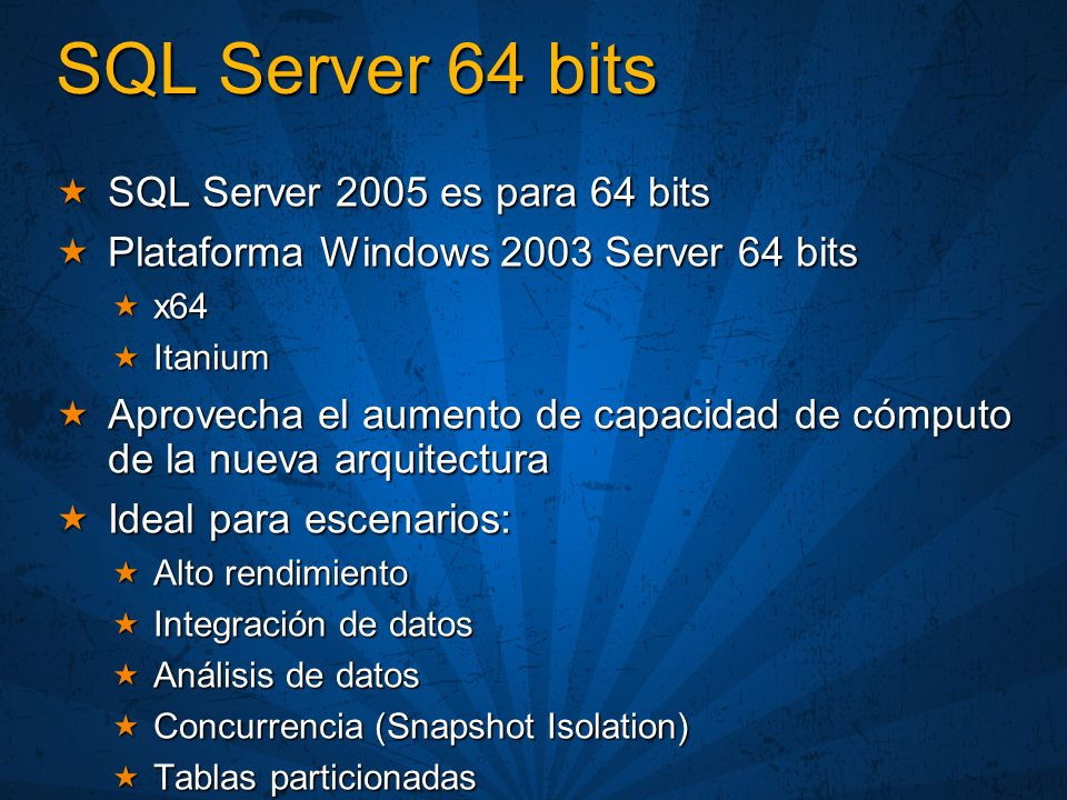 SQL Server 64 bits SQL Server 2005 es para 64 bits SQL Server 2005 es para 64 bits Plataforma Windows 2003 Server 64 bits Plataforma Windows 2003 Serv