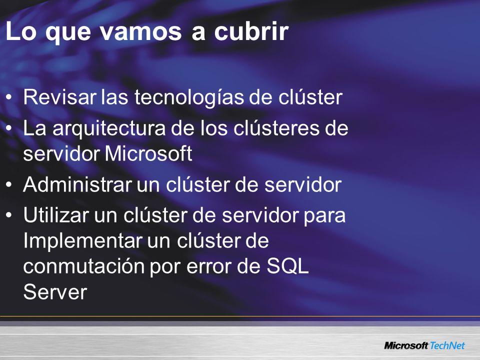 Lo que vamos a cubrir Revisar las tecnologías de clúster La arquitectura de los clústeres de servidor Microsoft Administrar un clúster de servidor Utilizar un clúster de servidor para Implementar un clúster de conmutación por error de SQL Server