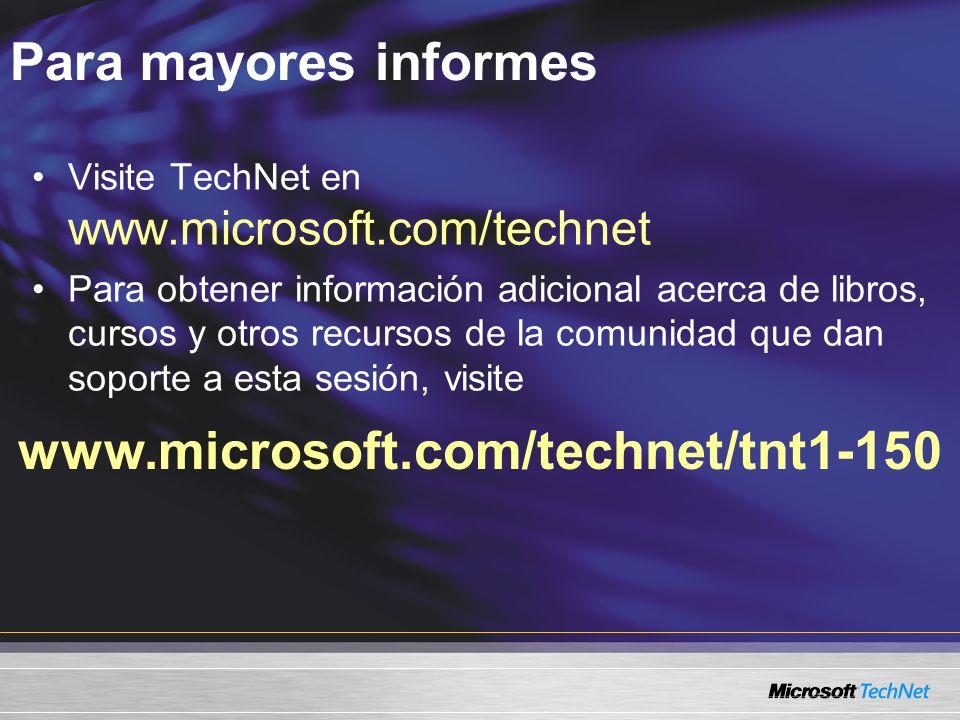 Para mayores informes www.microsoft.com/technet/tnt1-150 Visite TechNet en www.microsoft.com/technet Para obtener información adicional acerca de libros, cursos y otros recursos de la comunidad que dan soporte a esta sesión, visite