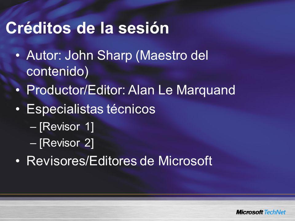 Créditos de la sesión Autor: John Sharp (Maestro del contenido) Productor/Editor: Alan Le Marquand Especialistas técnicos –[Revisor 1] –[Revisor 2] Revisores/Editores de Microsoft