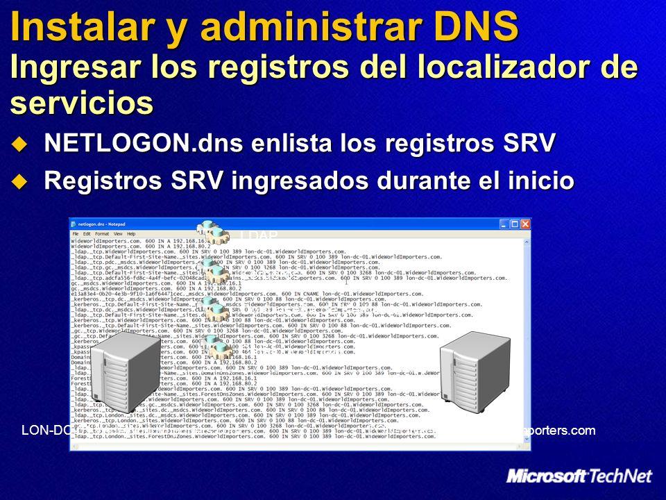 Instalar y administrar DNS Ingresar los registros del localizador de servicios NETLOGON.dns enlista los registros SRV NETLOGON.dns enlista los registr