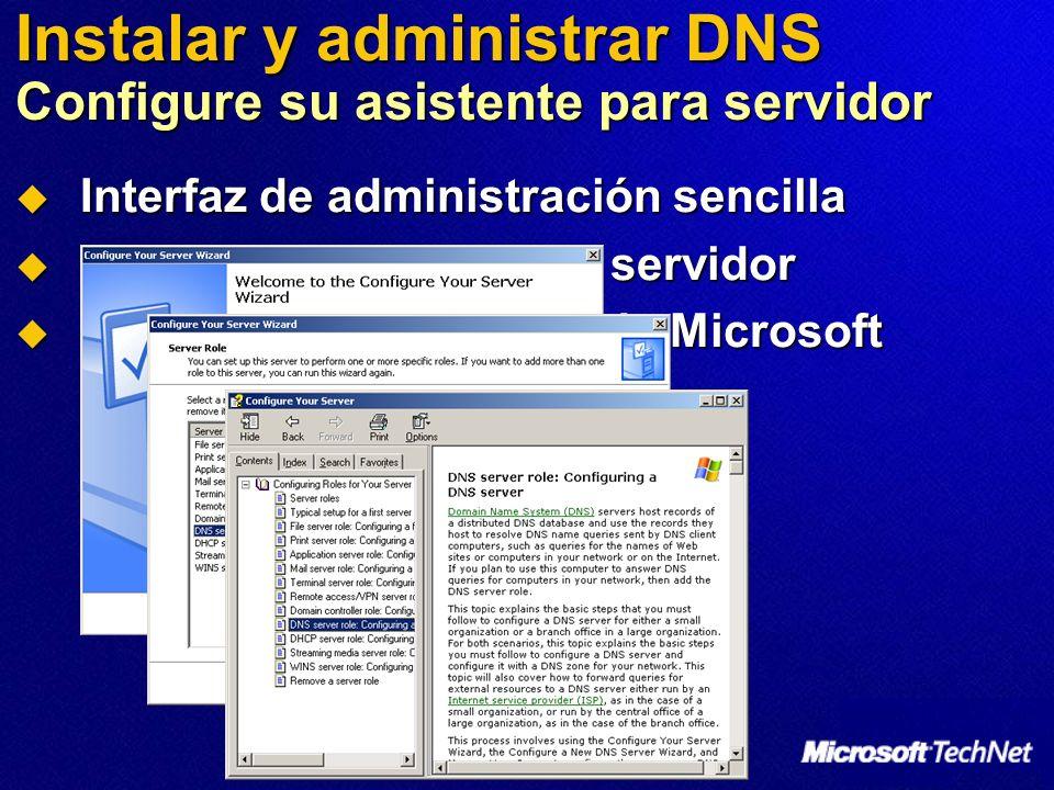 Instalar y administrar DNS Configure su asistente para servidor Interfaz de administración sencilla Interfaz de administración sencilla Administre los