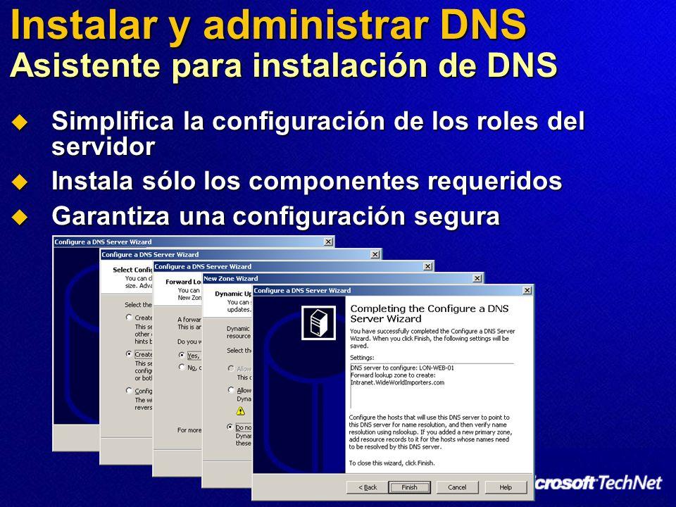 Instalar y administrar DNS Asistente para instalación de DNS Simplifica la configuración de los roles del servidor Simplifica la configuración de los