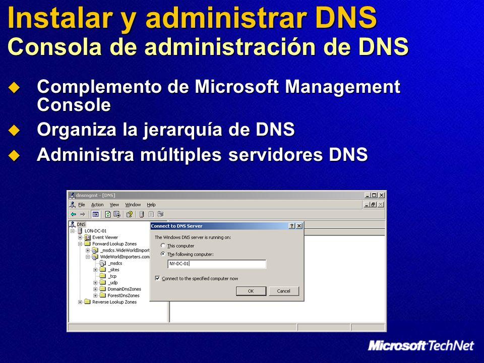 Instalar y administrar DNS Consola de administración de DNS Complemento de Microsoft Management Console Complemento de Microsoft Management Console Or