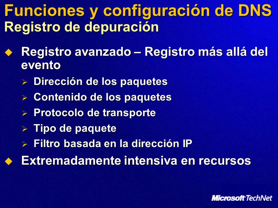 Funciones y configuración de DNS Registro de depuración Registro avanzado – Registro más allá del evento Registro avanzado – Registro más allá del eve