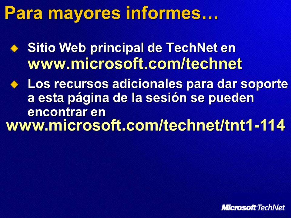 Para mayores informes… Sitio Web principal de TechNet en www.microsoft.com/technet Sitio Web principal de TechNet en www.microsoft.com/technet Los rec
