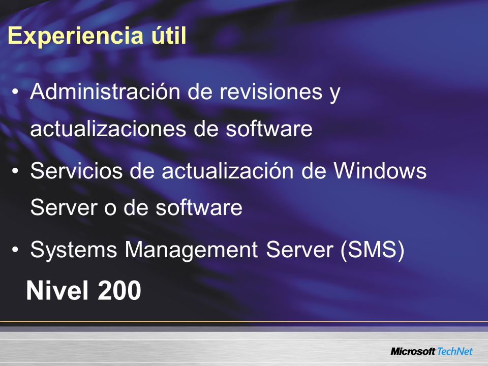 Experiencia útil Nivel 200 Administración de revisiones y actualizaciones de software Servicios de actualización de Windows Server o de software Systems Management Server (SMS)