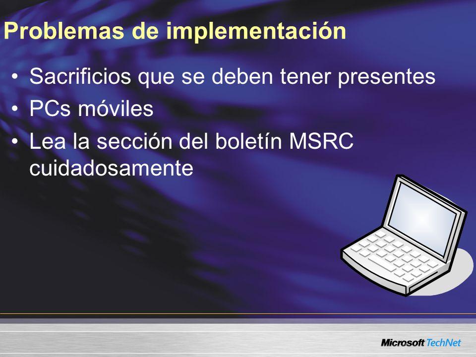 Problemas de implementación Sacrificios que se deben tener presentes PCs móviles Lea la sección del boletín MSRC cuidadosamente