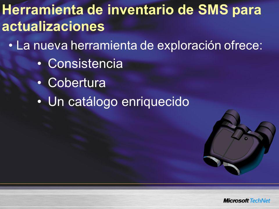 Herramienta de inventario de SMS para actualizaciones Consistencia Cobertura Un catálogo enriquecido La nueva herramienta de exploración ofrece: