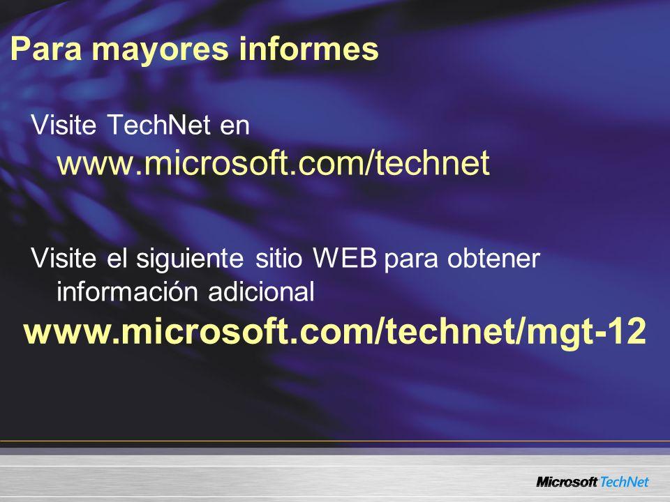 Para mayores informes www.microsoft.com/technet/mgt-12 Visite TechNet en www.microsoft.com/technet Visite el siguiente sitio WEB para obtener información adicional