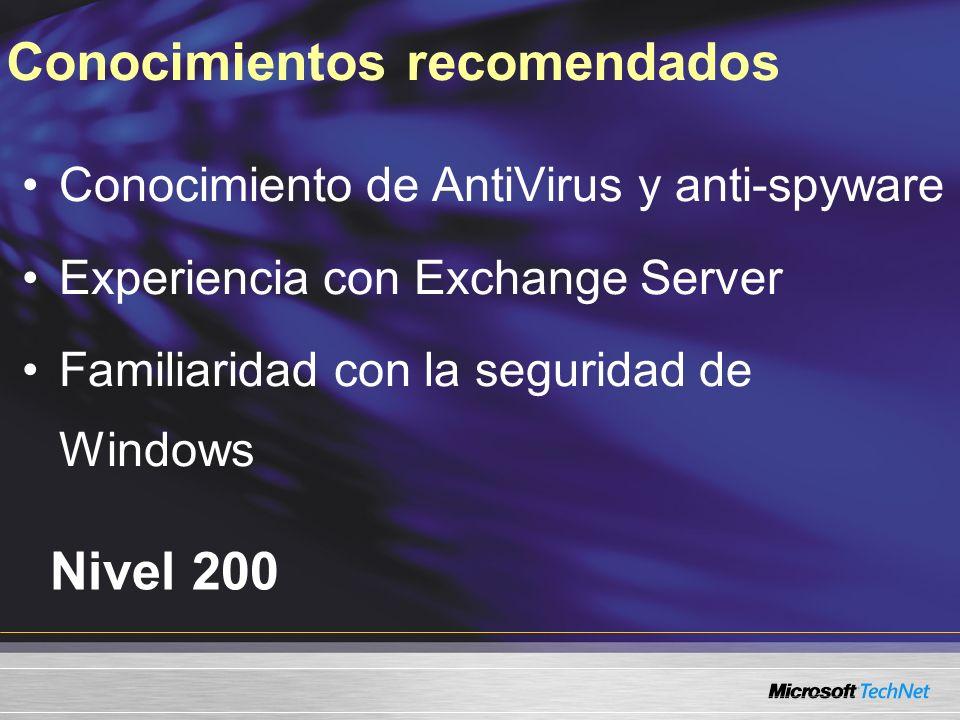 Nivel 200 Conocimiento de AntiVirus y anti-spyware Experiencia con Exchange Server Familiaridad con la seguridad de Windows Conocimientos recomendados