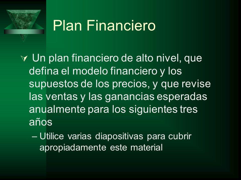 Plan Financiero Un plan financiero de alto nivel, que defina el modelo financiero y los supuestos de los precios, y que revise las ventas y las gananc