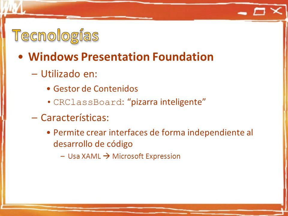 Windows Presentation Foundation –Utilizado en: Gestor de Contenidos CRClassBoard : pizarra inteligente –Características: Permite crear interfaces de f