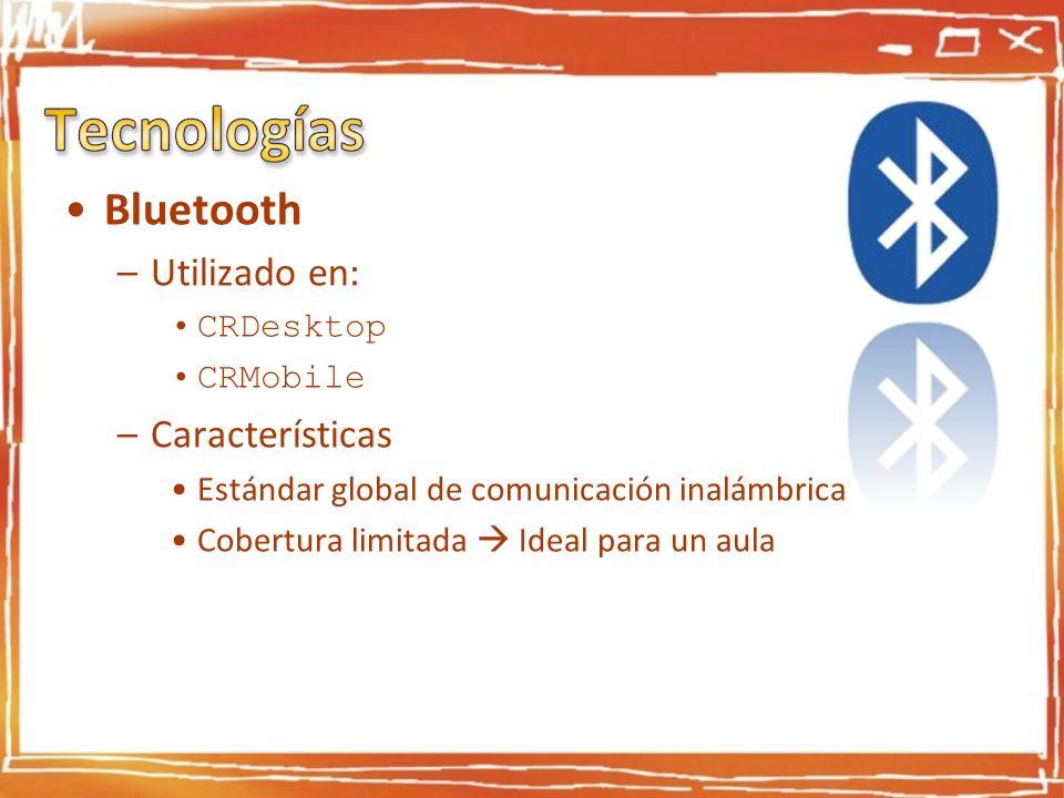 Bluetooth –Utilizado en: CRDesktop CRMobile –Características Estándar global de comunicación inalámbrica Cobertura limitada Ideal para un aula