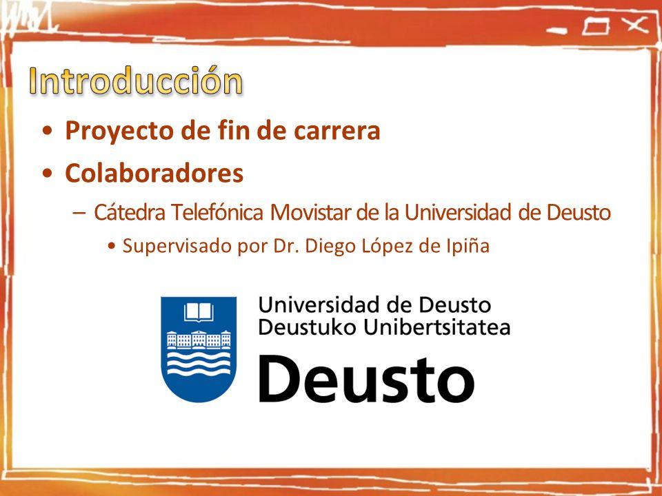 Proyecto de fin de carrera Colaboradores –Cátedra Telefónica Movistar de la Universidad de Deusto Supervisado por Dr. Diego López de Ipiña