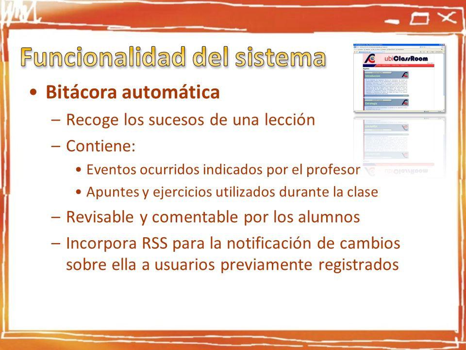 Bitácora automática –Recoge los sucesos de una lección –Contiene: Eventos ocurridos indicados por el profesor Apuntes y ejercicios utilizados durante
