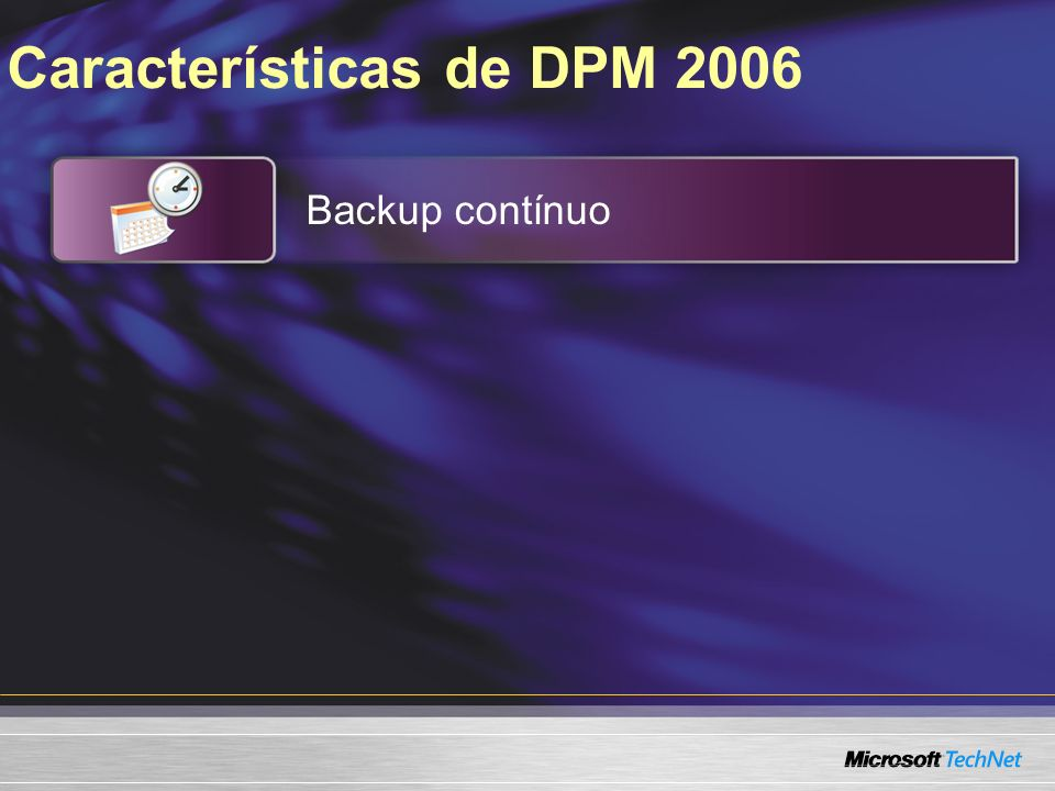 Características de DPM 2006 Backup contínuo