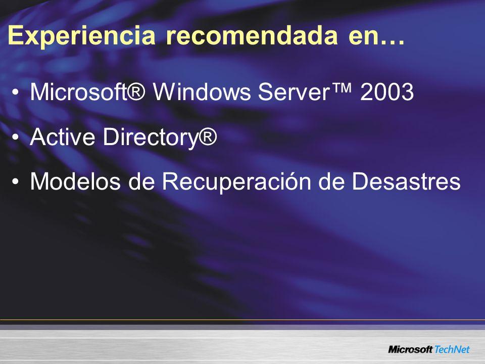 Experiencia recomendada en… Microsoft® Windows Server 2003 Active Directory® Modelos de Recuperación de Desastres