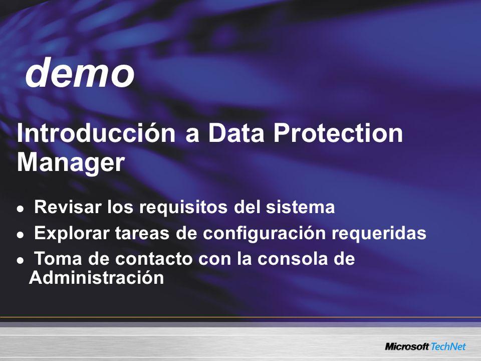 Demo Introducción a Data Protection Manager Revisar los requisitos del sistema Explorar tareas de configuración requeridas Toma de contacto con la con