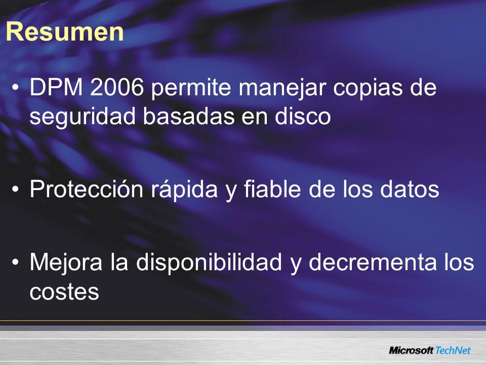 Resumen DPM 2006 permite manejar copias de seguridad basadas en disco Protección rápida y fiable de los datos Mejora la disponibilidad y decrementa lo
