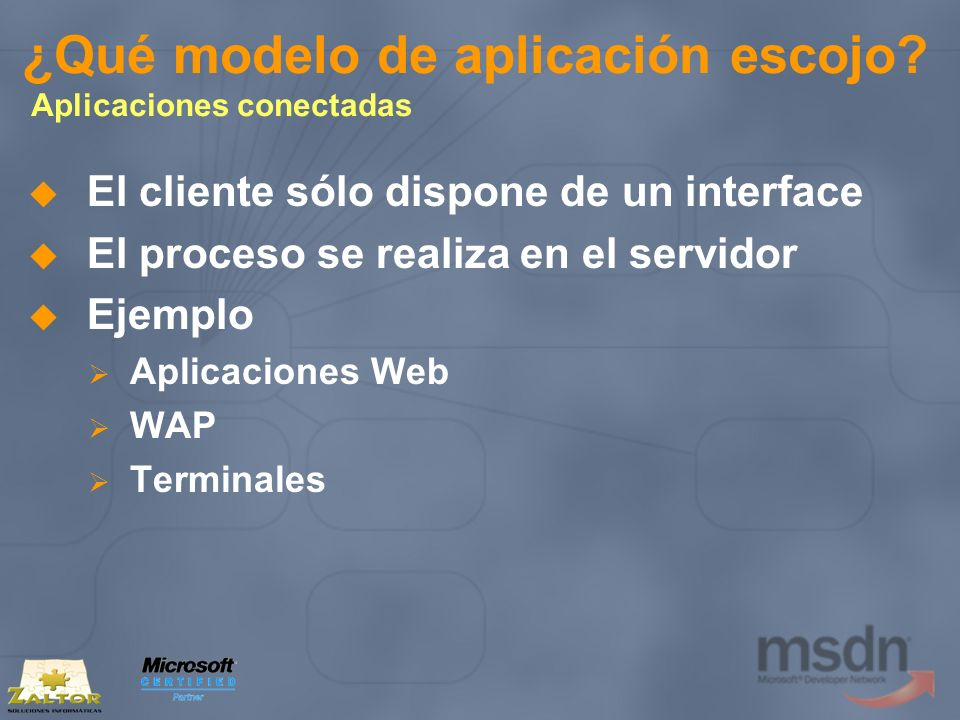 ¿Qué modelo de aplicación escojo? Aplicaciones conectadas El cliente sólo dispone de un interface El proceso se realiza en el servidor Ejemplo Aplicac