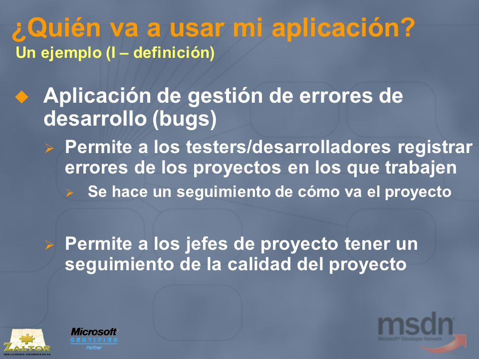 ¿Quién va a usar mi aplicación? Un ejemplo (I – definición) Aplicación de gestión de errores de desarrollo (bugs) Permite a los testers/desarrolladore