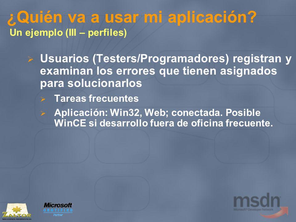 ¿Quién va a usar mi aplicación? Un ejemplo (III – perfiles) Usuarios (Testers/Programadores) registran y examinan los errores que tienen asignados par