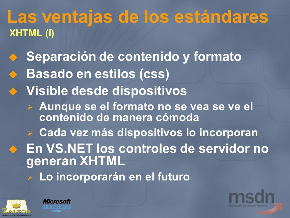 Las ventajas de los estándares XHTML (I) Separación de contenido y formato Basado en estilos (css) Visible desde dispositivos Aunque se el formato no