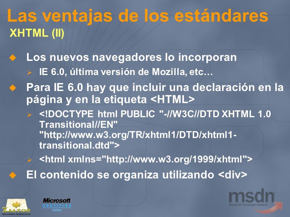 Las ventajas de los estándares XHTML (II) Los nuevos navegadores lo incorporan IE 6.0, última versión de Mozilla, etc… Para IE 6.0 hay que incluir una
